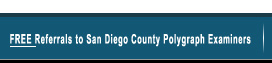 Free Referrals to San Diego County Polygraph Examiners